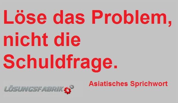 Löse das Problem, nicht die Schuldfrage.